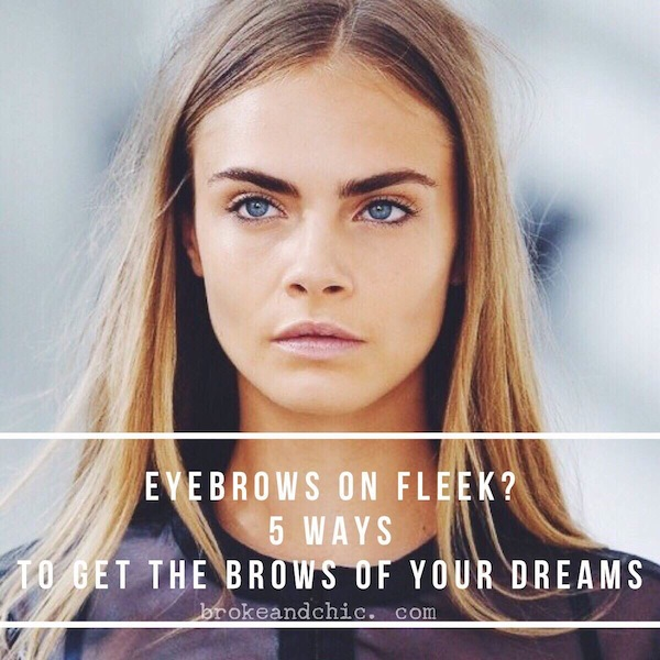 Eyebrows on Fleek? 5 Ways to Get the Brows of Your Dreams