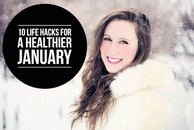 10 Life Hacks for a Healthier January