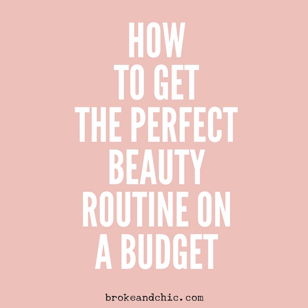 How To Get A Perfect Beauty Routine On A Budget // brokeandchic.com