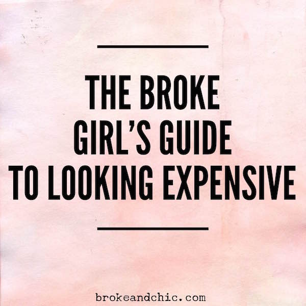 The Broke Girl's Guide To Looking Expensive