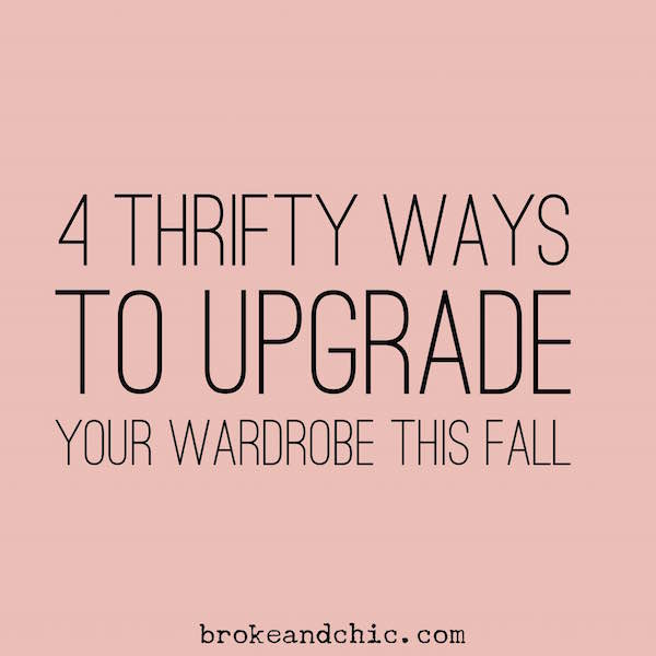 4 Thrifty Ways to Upgrade Your Wardrobe This Fall // www.brokeandchic.com