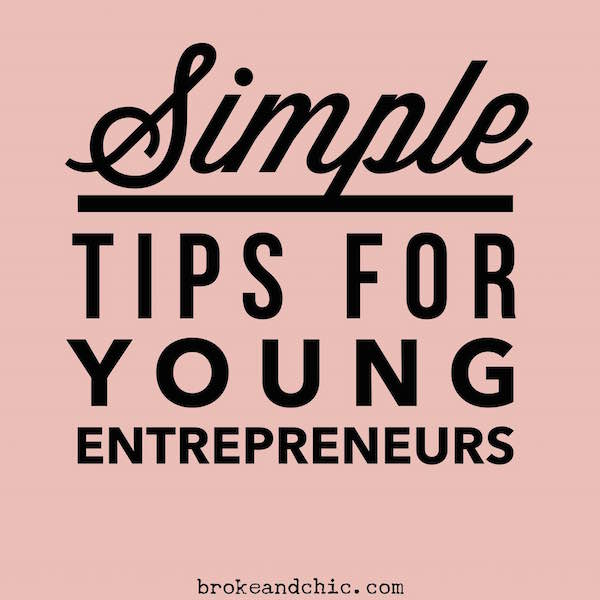 Simple Tips for Young Entrepreneurs // www.brokeandchic.com
