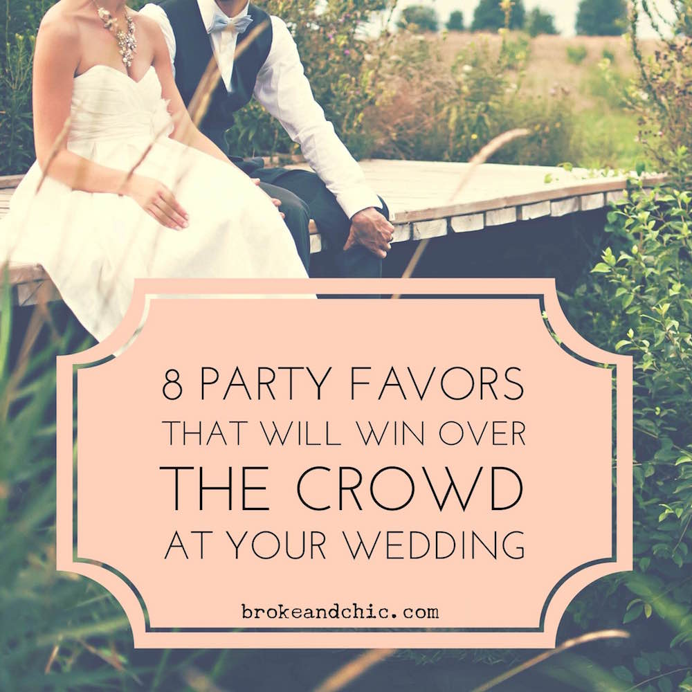 Wedding Party Favor Ideas: 8 Party Favors That Will Win Over The Crowd At Your