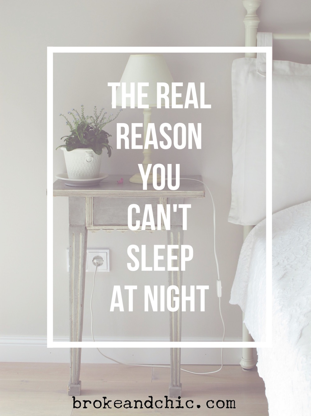 The Real Reason You Can't Sleep At Night // www.brokeandchic.com