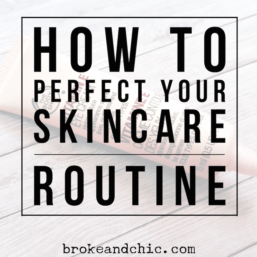 How to Perfect Your Skincare Routine // brokeandchic.com