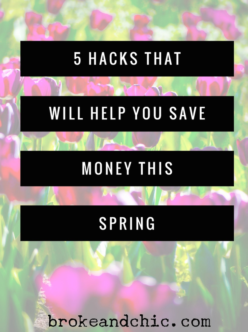 5 Hacks That Will Help You Save Money This Spring // www.brokeandchic.com