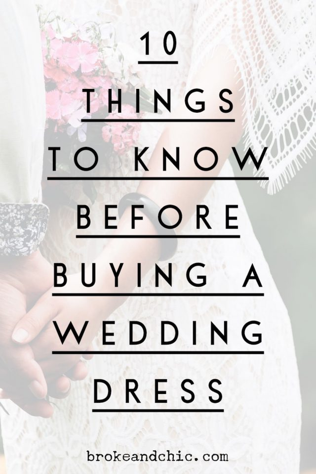 10 Things to Know Before Buying a Wedding Dress // brokeandchic.com