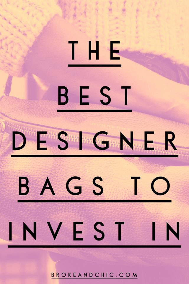 The 9 Best Designer Bags to Invest In // www.brokeandchic.com