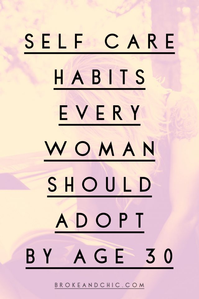 Self Care Habits Every Woman Should Adopt By Age Thirty // www.brokeandchic.com