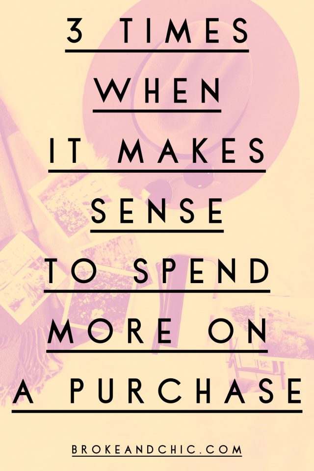 3 Times When It Makes Sense To Spend More On A Purchase // www.brokeandchic.com