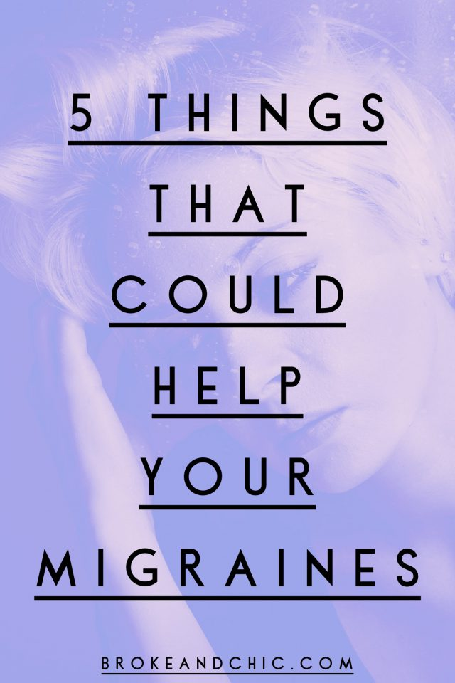 5 Things That Could Help Your Migraines // brokeandchic.com