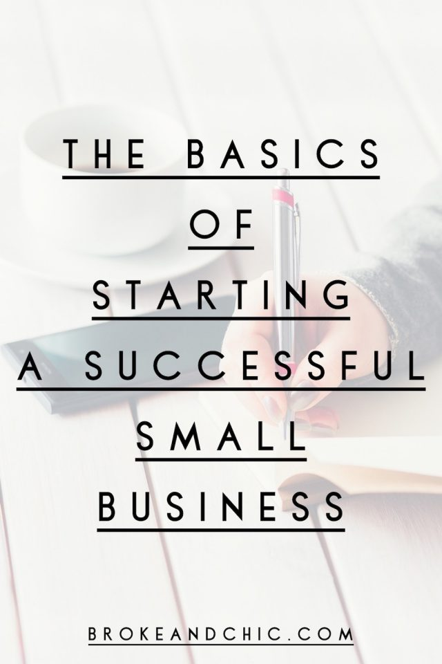 The Basics Of Starting a Successful Small Business // www.brokeandchic.com