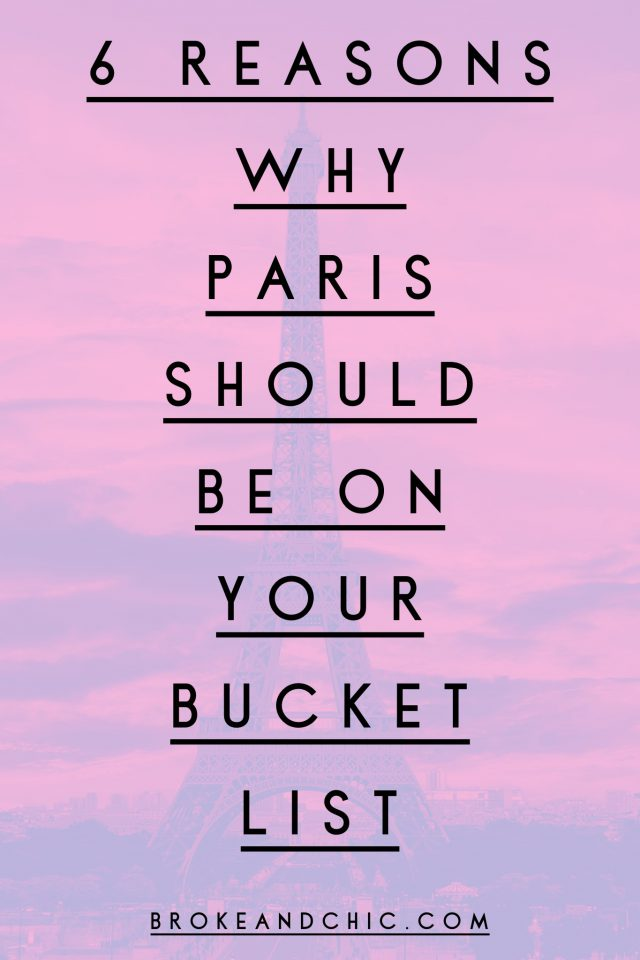 6 Reasons Why Paris Should be on Your Bucket List // www.brokeandchic.com