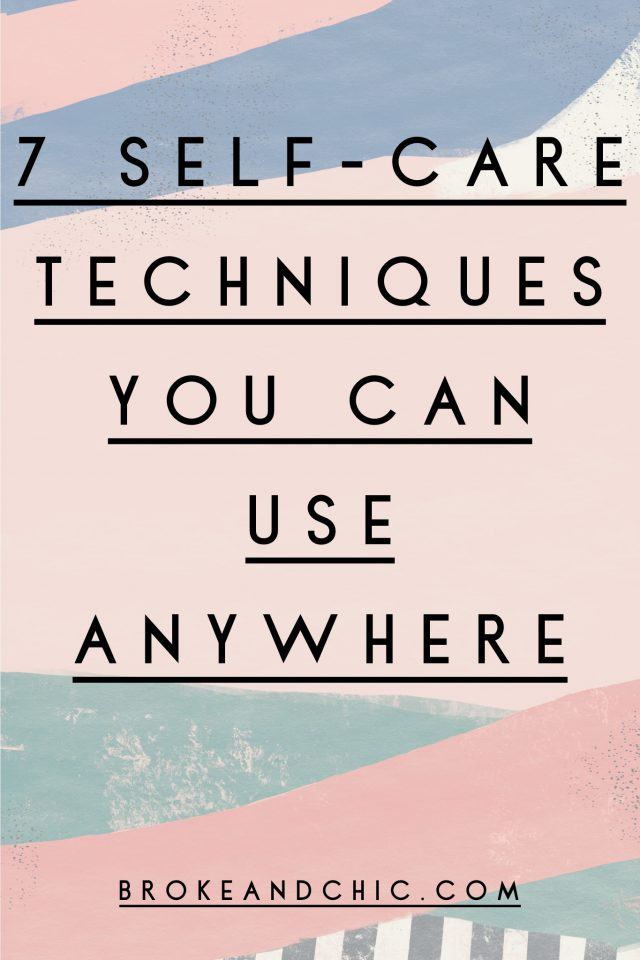 7 Self-Care Techniques You Can Use Anywhere // www.brokeandchic.com