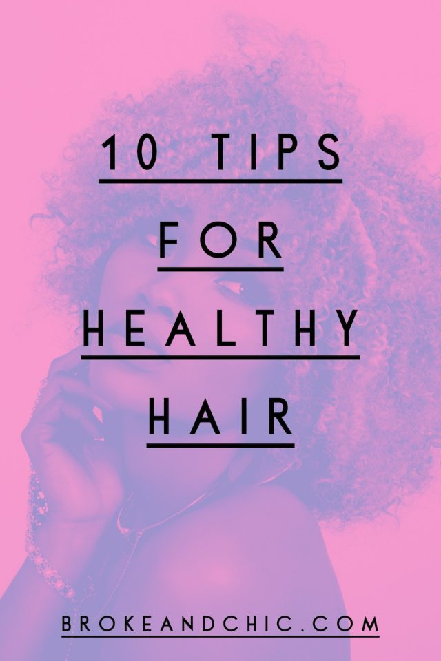 Hair Care: 10 Everyday Tips For Healthy Hair // www.brokeandchic.com
