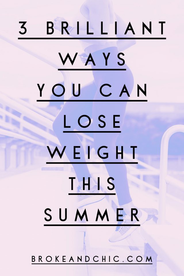 3 Brilliant Ways You Can Lose Weight This Summer // www.brokeandchic.com