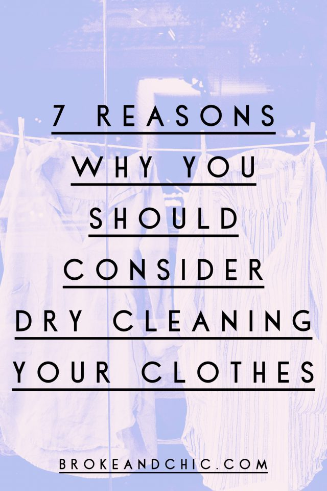 7 Key Reasons Why You Should Consider Dry Cleaning Your Clothes // www.brokeandchic.com