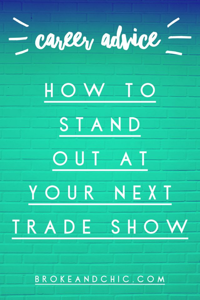 How To Stand Out At Your Next Trade Show // www.brokeandchic.com