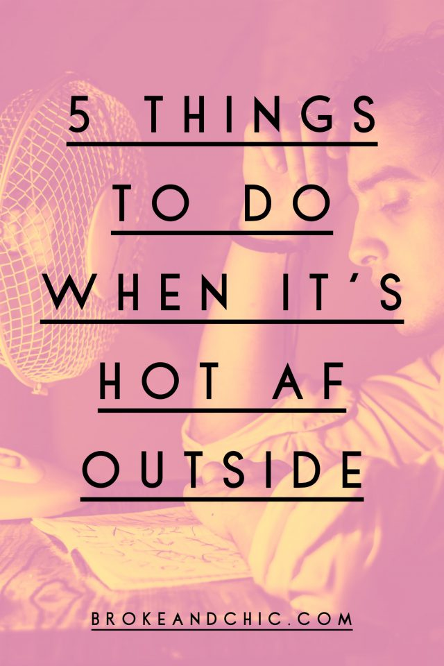 5 Things to Do When It's Too Hot to Go Outside // www.brokeandchic.com