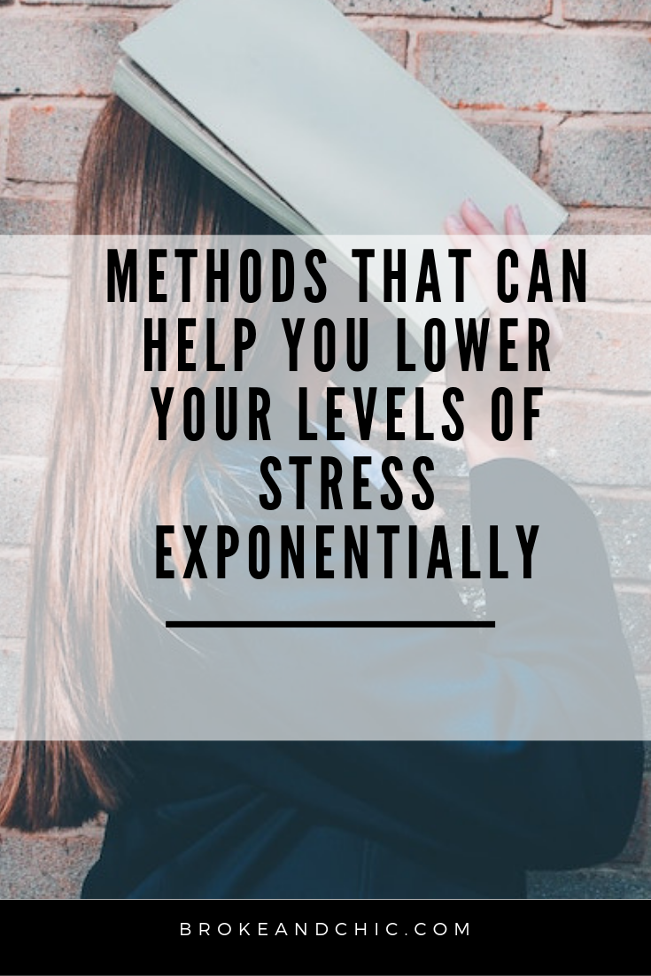 Methods That Can Help You Lower Your Levels Of Stress Exponentially