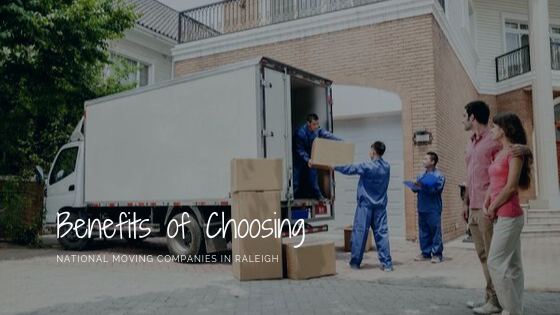 Benefits of Choosing National Moving Companies in Raleigh