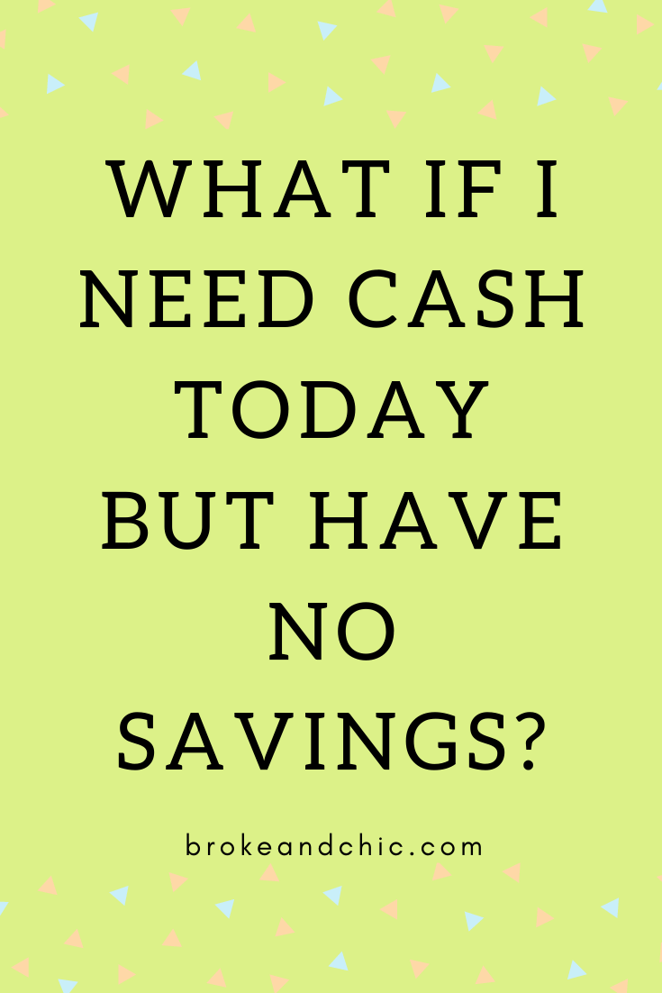 What If I Need Cash Today But Have No Savings?