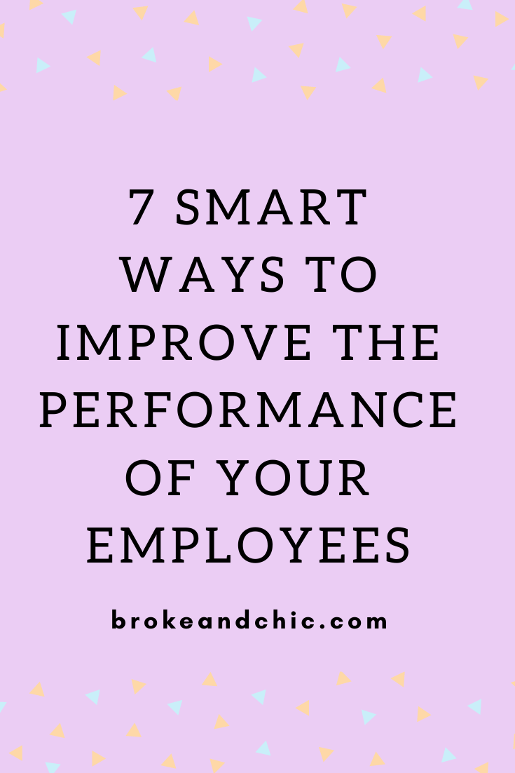 7 Smart Ways to Improve The Performance of Your Employees
